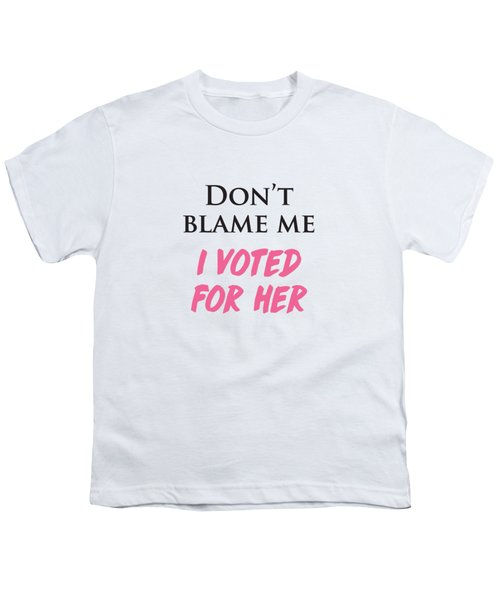 Don't Blame Me I Voted For Hillary Youth T-Shirt by Heidi Hermes