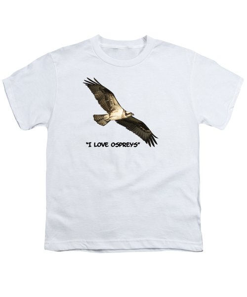 I Love Ospreys 2016-1 Youth T-Shirt by Thomas Young