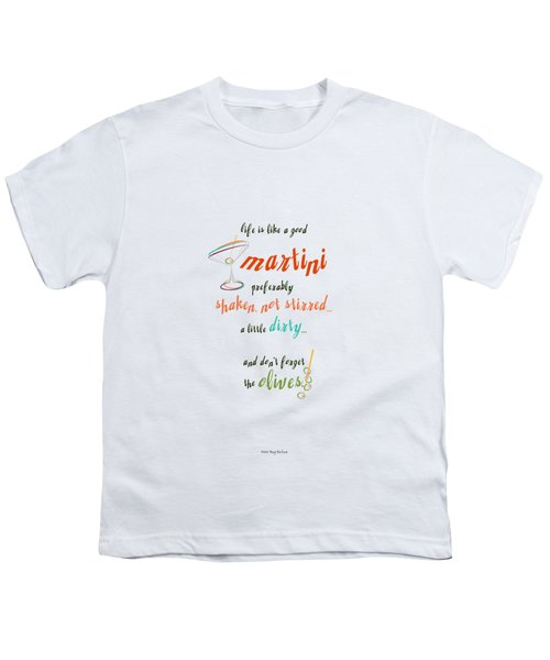 Life Is Like A Good Martini Youth T-Shirt by Mary Machare