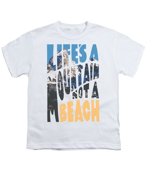 Life's A Mountain Not A Beach Youth T-Shirt by Aaron Spong
