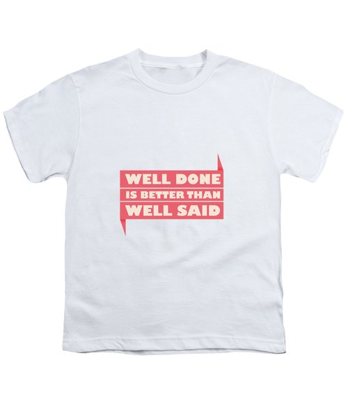 Well Done Is Better Than Well Said -  Benjamin Franklin Inspirational Quotes Poster Youth T-Shirt by Lab No 4 - The Quotography Department