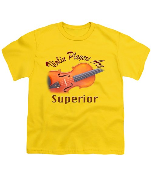 Violin Players Are Superior Youth T-Shirt by M K  Miller