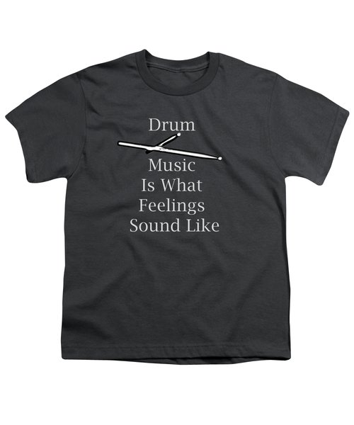 Drum Is What Feelings Sound Like 5579.02 Youth T-Shirt by M K  Miller