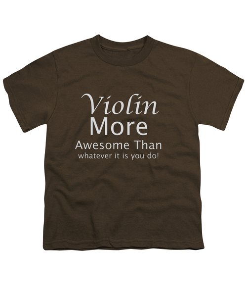 Violins More Awesome Than You 5563.02 Youth T-Shirt by M K  Miller