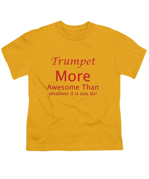 Trumpets More Awesome Than You 5556.02 Youth T-Shirt by M K  Miller