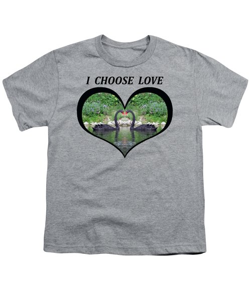 I Chose Love With Black Swans Forming A Heart Youth T-Shirt by Julia L Wright
