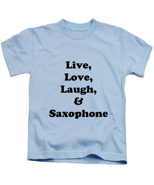 Live Love Laugh And Saxophone 5598.02 Kids T-Shirt by M K  Miller