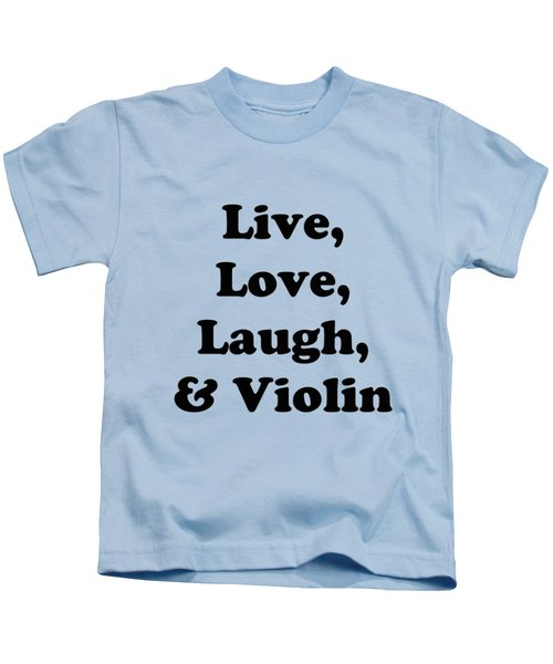 Live Love Laugh And Violin 5613.02 Kids T-Shirt by M K  Miller