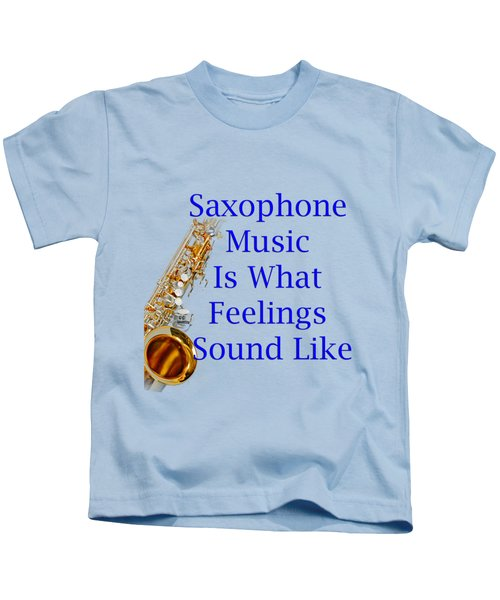 Saxophone Is What Feelings Sound Like 5580.02 Kids T-Shirt by M K  Miller