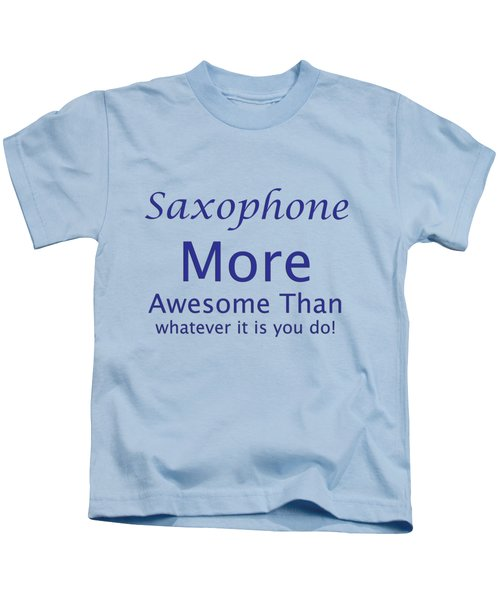 Saxophone More Awesome Than You 5553.02 Kids T-Shirt by M K  Miller