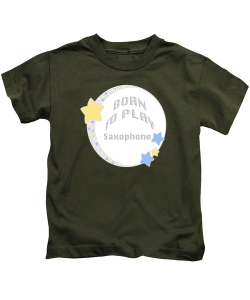 Saxophone Born To Play Saxophone 5667.02 Kids T-Shirt by M K  Miller