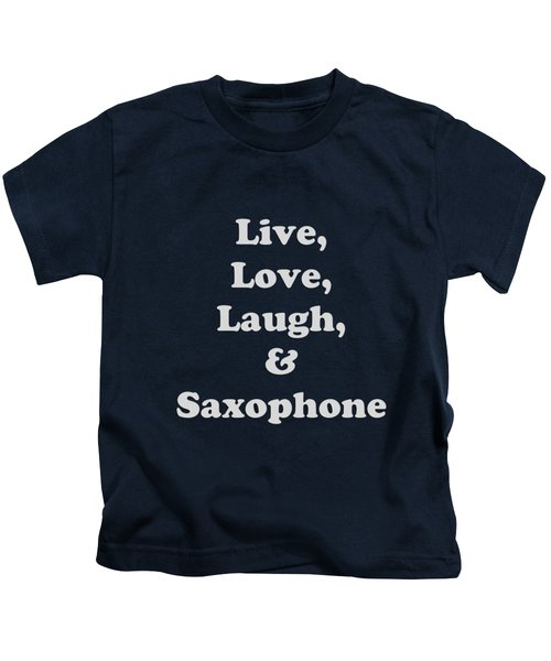 Live Love Laugh And Saxophone 5599.02 Kids T-Shirt by M K  Miller