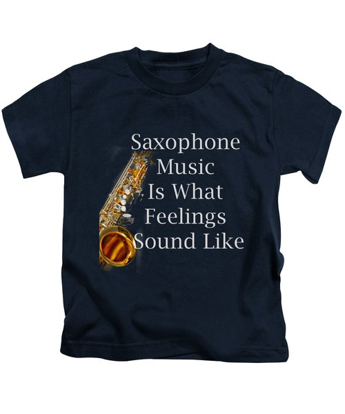 Saxophone Is What Feelings Sound Like 5581.02 Kids T-Shirt by M K  Miller