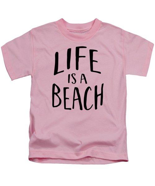 Life Is A Beach Words Black Ink Tee Kids T-Shirt by Edward Fielding