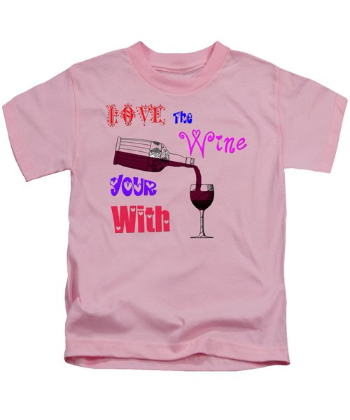 Love The Wine Your With Kids T-Shirt by Simon Wolter