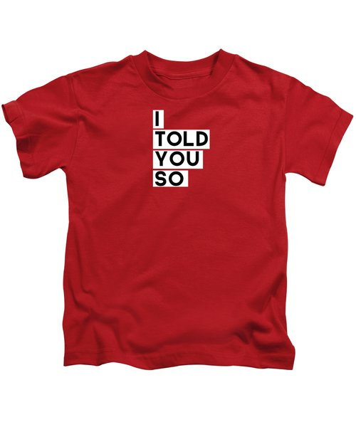 I Told You So Kids T-Shirt by Linda Woods