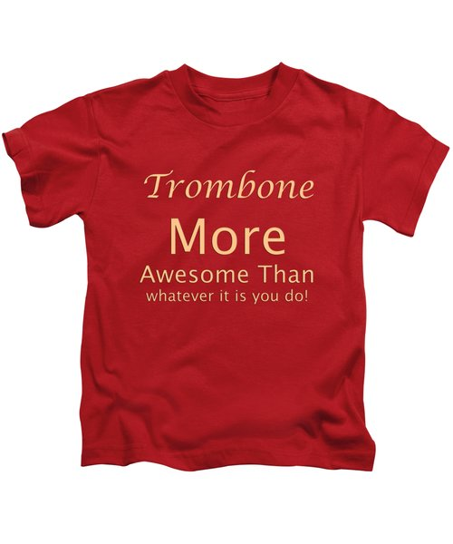 Trombones More Awesome Than You 5558.02 Kids T-Shirt by M K  Miller