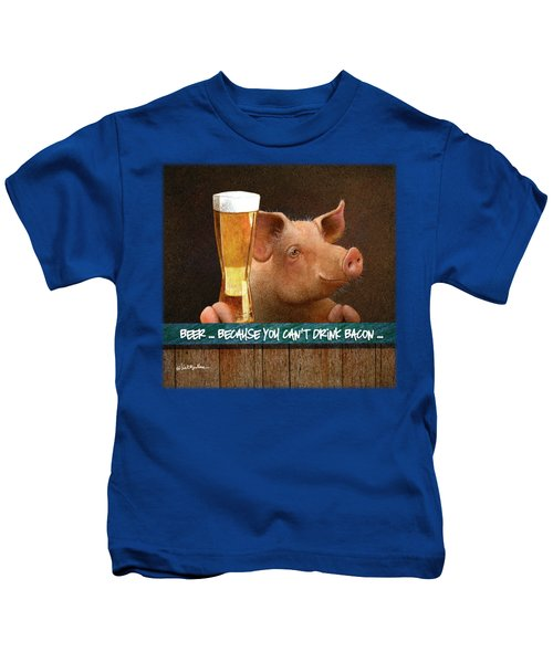 Beer ... Because You Can't Drink Bacon... Kids T-Shirt by Will Bullas