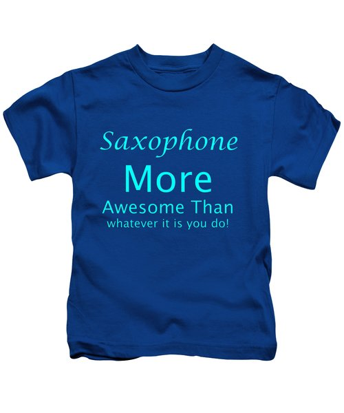 Saxophone More Awesome Than You 5554.02 Kids T-Shirt by M K  Miller