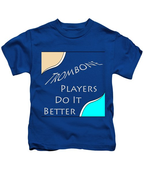 Trombone Players Do It Better 5651.02 Kids T-Shirt by M K  Miller