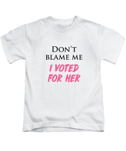 Don't Blame Me I Voted For Hillary Kids T-Shirt by Heidi Hermes
