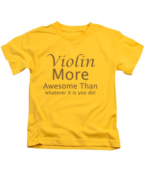 Violins More Awesome Than You 5564.02 Kids T-Shirt by M K  Miller