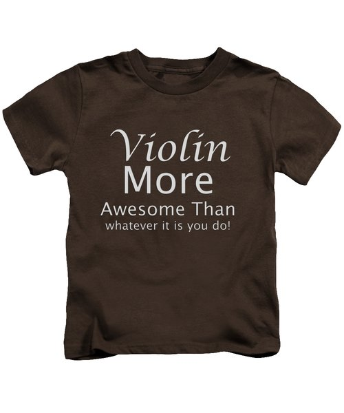 Violins More Awesome Than You 5563.02 Kids T-Shirt by M K  Miller