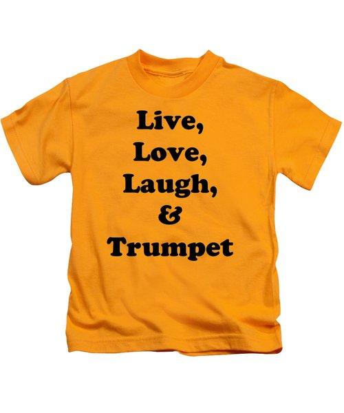 Live Love Laugh And Trumpet 5605.02 Kids T-Shirt by M K  Miller