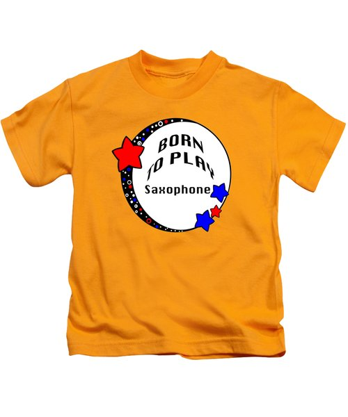 Saxophone Born To Play Saxophone 5666.02 Kids T-Shirt by M K  Miller