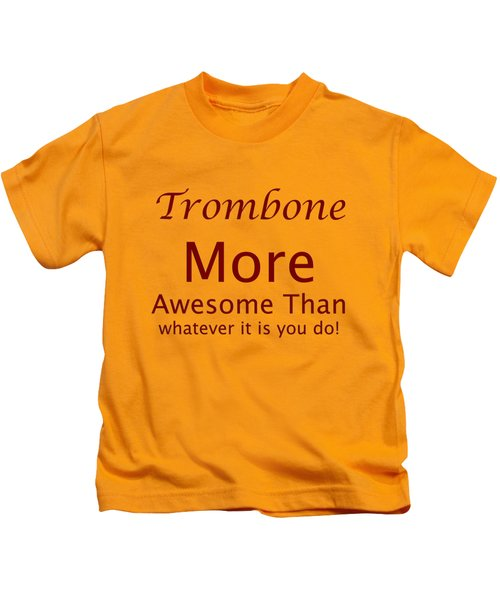Trombones More Awesome Than You 5557.02 Kids T-Shirt by M K  Miller