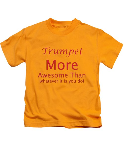 Trumpets More Awesome Than You 5556.02 Kids T-Shirt by M K  Miller