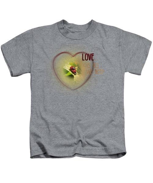 Love Is All We Need Kids T-Shirt by Jutta Maria Pusl
