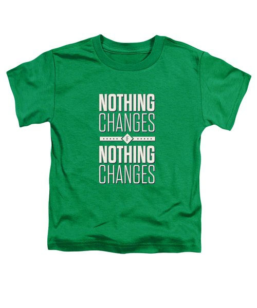 Nothing Changes If Nothing Changes Inspirational Quotes Poster Toddler T-Shirt by Lab No 4