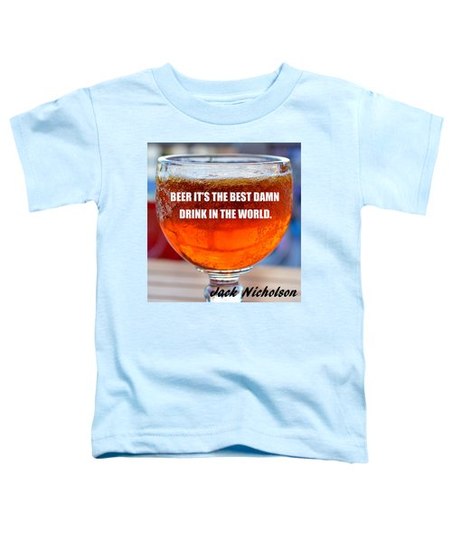 Beer Quote By Jack Nicholson Toddler T-Shirt by David Lee Thompson