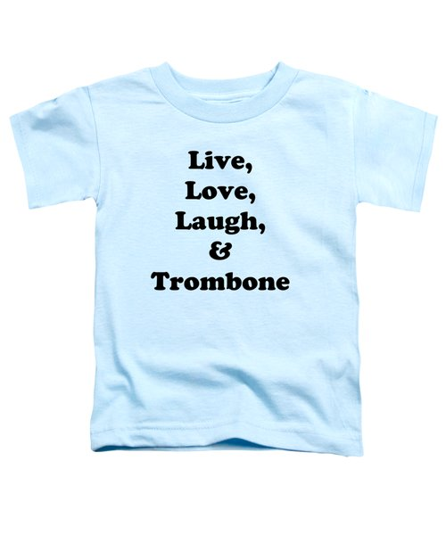 Live Love Laugh And Trombone 5606.02 Toddler T-Shirt by M K  Miller