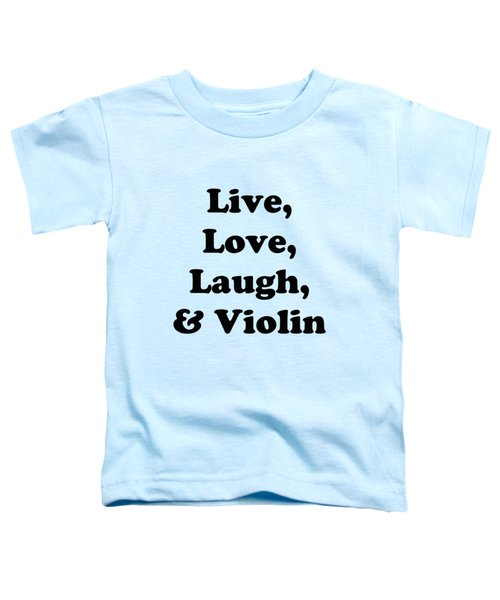 Live Love Laugh And Violin 5613.02 Toddler T-Shirt by M K  Miller