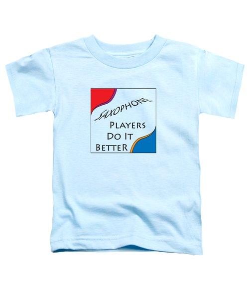Saxophone Players Do It Better 5642.02 Toddler T-Shirt by M K  Miller