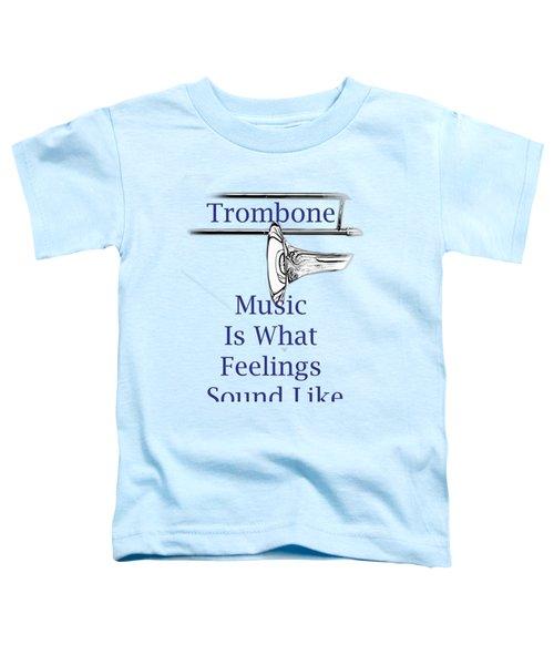 Trombone Is What Feelings Sound Like 5584.02 Toddler T-Shirt by M K  Miller