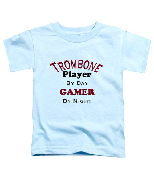 Trombone Player By Day Gamer By Night 5626.02 Toddler T-Shirt by M K  Miller