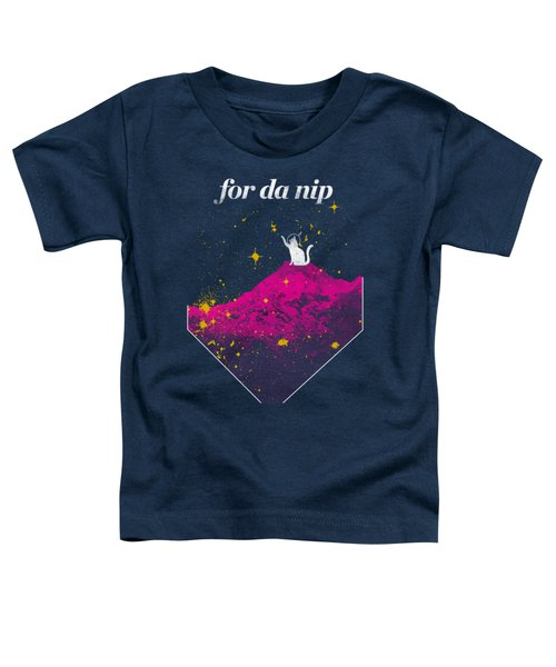 For Da Nip Toddler T-Shirt by Mike Lopez
