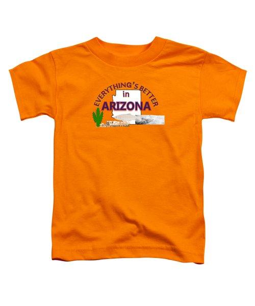 Everything's Better In Arizona Toddler T-Shirt by Pharris Art