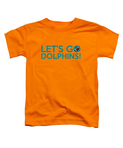 Let's Go Dolphins Toddler T-Shirt by Florian Rodarte