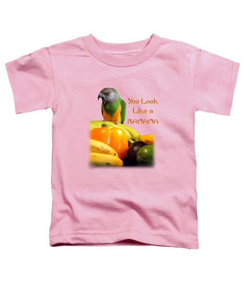 You Look Like A Banana 2 Toddler T-Shirt by Trinket's  Legacy