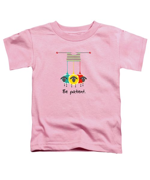 Be Patient Toddler T-Shirt by Susan Eileen Evans