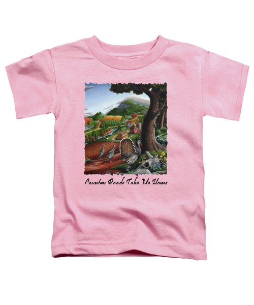 Country Roads Take Me Home - Turkeys In The Hills Country Landscape 2 Toddler T-Shirt by Walt Curlee