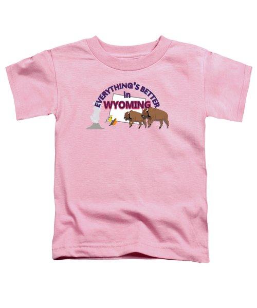 Everthing's Better In Wyoming Toddler T-Shirt by Pharris Art
