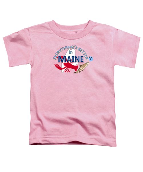 Everything's Better In Maine Toddler T-Shirt by Pharris Art