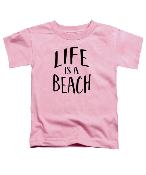 Life Is A Beach Words Black Ink Tee Toddler T-Shirt by Edward Fielding