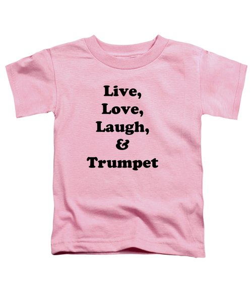 Live Love Laugh And Trumpet 5605.02 Toddler T-Shirt by M K  Miller