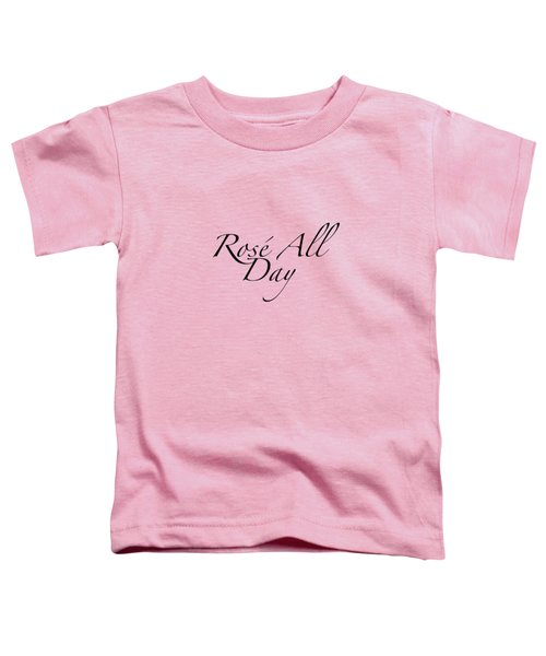 Rose All Day Toddler T-Shirt by Rosemary OBrien